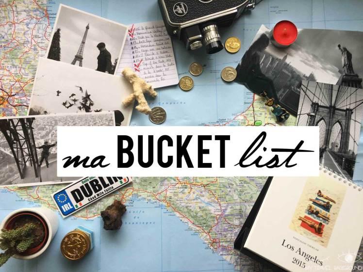 Avoir une «Bucket List» de voyage, un must!